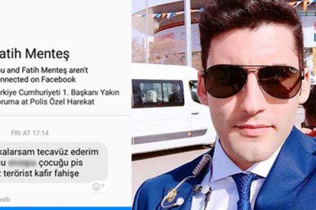 Erdoğan'ın yakın koruma polisi olduğunu belirten şahıstan tecavüz tehdidi!